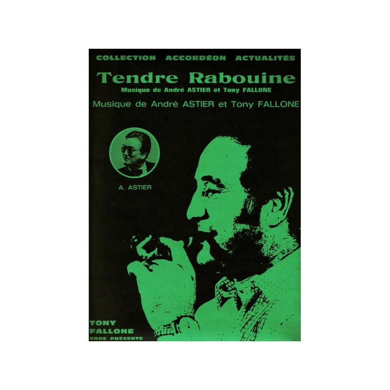 Edition Fallone Tendre Rabouine - A.ASTIER-T.FALLONE - Partition Accordéon